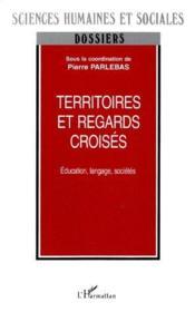 Territoires et regards croisés ; éducation, langage, sociétés - Couverture - Format classique