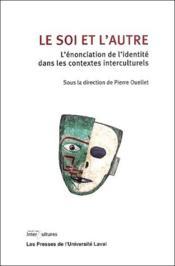 Le soi et l'autre ; l'énonciation de l'identité dans les contextes interculturels - Couverture - Format classique
