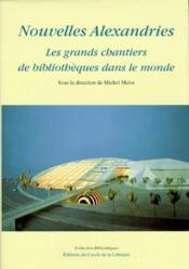 Nouvelles alexandries ; les grands chantiers de bibliothèques dans le monde - Couverture - Format classique