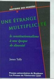 Une Etrange Multiplicite. Le Constitutionnalisme A Une Epoque De Dive Rsite - Couverture - Format classique
