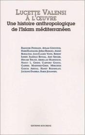 Lucette Valensi à l'oeuvre ; une histoire anthropologique de l'Islam méditerranéen - Couverture - Format classique