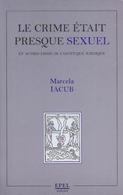 Le Crime Etait Presque Sexuel Et Autres Essais De Casuistique Juridique - Intérieur - Format classique