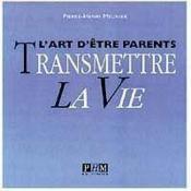 Transmettre La Vie - Art D'Etre Parent - Couverture - Format classique