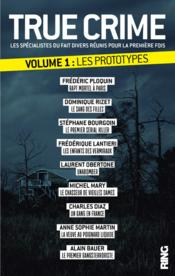 Vente livre :  True crime t.1 ; les prototypes  - Collectif
