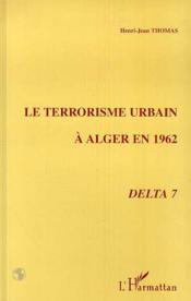 Le Terrorisme Urbain A Alger En 1962, Delta 7 - Couverture - Format classique