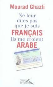 Ne leur dites pas que je suis francais, ils me croient arabe - Couverture - Format classique
