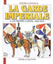 La garde imperiale t.2 ; les troupes à cheval, 1804-1815 - Couverture - Format classique
