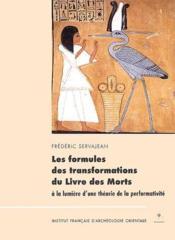 Les formules des transformations du Livre des Morts ; à la lumière d'une théorie de la performativité - Couverture - Format classique