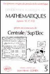 Problèmes corrigés de mathématiques centrale/sup'elec eitpe t.5 (1990-1992) - Intérieur - Format classique