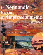 La normandie, berceau de l'impressionnisme, 1820-1900 - Intérieur - Format classique