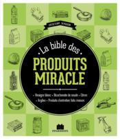 la bible des produits miracle vinaigre blanc bicarbonate de soude citron argile produits d. Black Bedroom Furniture Sets. Home Design Ideas