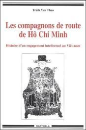 Les compagnons de route de Hô Chi Minh ; histoire d'un engagement intellectuel au Viêt-nam - Couverture - Format classique