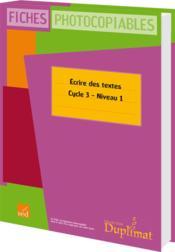Cycle 3, niveau 1 ; écrire des textes - Couverture - Format classique
