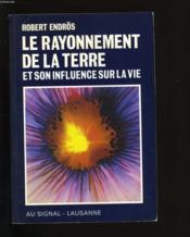 Le Rayonnement De La Terre Et Son Influence Sur La Vie - Couverture - Format classique