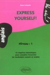 Express Yourself Niveau 1 15 Chapitres Thematiques Pour Connaitre L'Essentiel Du Vocabulaire Anglais - Couverture - Format classique