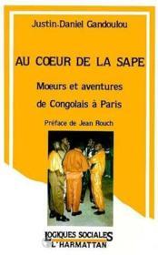 Au coeur de la sape: moeurs et aventures des Congolais à Paris - Couverture - Format classique