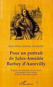 Pour Un Portrait De Jules-Amedee Barbey D'Aurevilly ; Regards Sur L'Ensemble De Son Oeuvre - Intérieur - Format classique