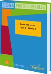 Cycle 3, niveau 2 ; écrire des textes - Couverture - Format classique
