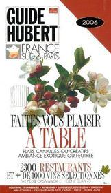 Guide Hubert 2006, France Sud & Paris, Faites-Vous Plaisir A Table, Plats Canailles Ou Creatifs, Ambiance Exotique Ou Feutree - Intérieur - Format classique