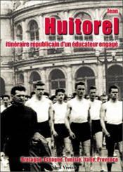 Jean Huitorel ; Itineraire Republicain D'Un Educateur Engage - Couverture - Format classique