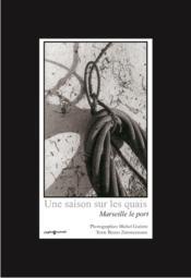 Une saison sur les quais; Marseille, le port - Couverture - Format classique