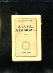 A La Vie A La Mort. - Couverture - Format classique