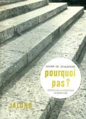 Pourquoi Pas? Lettres Sur La Vocation Sacerdotale. Collection : Jalons. Je Sais, Je Crois. - Couverture - Format classique