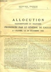 Allocution Radiodiffusee Et Televisee Prononcee Par Le General De Gaulle A L'Elysee, Le 20 Decembre 1960 - Couverture - Format classique