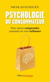 Psychologie du consommateur ; pour mieux comprendre comment on vous influence - Couverture - Format classique