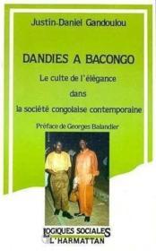 Dandies à Bacongo ; le culte de l'élégance dans la société congolaise contemporaine - Couverture - Format classique