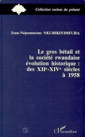 Le Gros Betail Et La Societe Rwandaise ; Evolution Historique Des Xii-Xiv Siecles A 1958 - Intérieur - Format classique