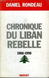Chronique du liban rebelle, 1988-1990  - Daniel Rondeau