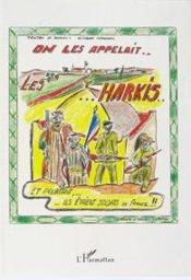 On les appelait... les harkis ; et pourtant ils étaient soldats de France - Couverture - Format classique
