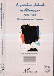 La Peinture Abstraite En Allemagne 1933-1955 ; Sur Le Chemin Vers L'Inconnu - Couverture - Format classique