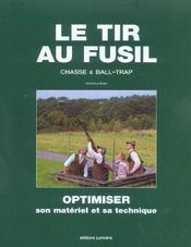 Le Tir Au Fusil ; Chasse Et Ball-Trap ; Optimiser Son Materiel Et Sa Technique - Intérieur - Format classique