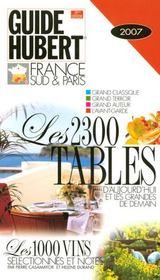 Guide Hubert 2007 France Sud Et Paris ; Les 2300 Tables D'Aujourd'Hui Et Les Grandes De Demain - Intérieur - Format classique