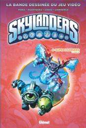 Vente livre :  Skylanders T.6 ; Superchargers t.1  - Valeix V - Fico Ossio - David A. Rodriguez - Ron Marz - Jack Lawrence