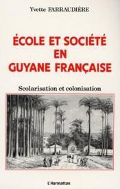 École et societé en Guyane francaise ; scolarisation et colonisation - Couverture - Format classique