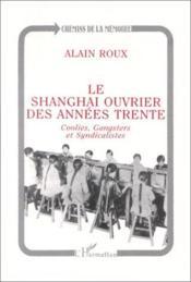 Le Shanghai ouvrier des années trente ; coolies, gangsters et syndicalistes - Couverture - Format classique