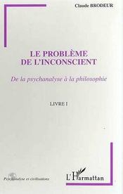 Le Probleme De L'Inconscient T.1 De La Psychanalyse A La Philosophie - Intérieur - Format classique