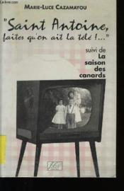 Saint Antoine, Faites Quon Ait La Tele !... Suivi De La Saison Des Canards - Couverture - Format classique