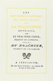 Les plus secrets mystères des hauts grades de la maçonnerie dévoilés ou le vrai Rose-Croix ; du nachite - Couverture - Format classique