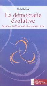 La démocratie évolutive ; restituer la démocratie à la société civile - Intérieur - Format classique