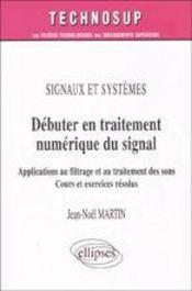 Signaux Et Systemes Debuter En Traitement Numerique Du Signal Applications Au Filtrage - Intérieur - Format classique