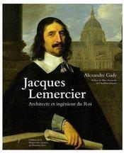 Jacques lemercier. architecte et ingenieur du roi - Couverture - Format classique