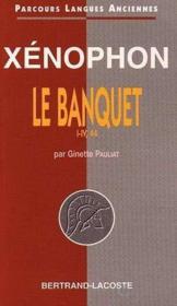 Xenophon : Banquet,Parties 1 A Iv,44-Parcours Langues Anciennes - Couverture - Format classique
