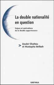 La double nationalité en question ; enjeux et motivations de la double appartenance - Couverture - Format classique