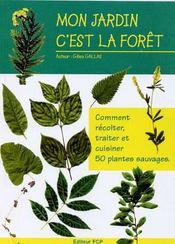 Mon jardin c'est la forêt ; comment recolter, traiter et cuisiner 50 plantes sauvages - Intérieur - Format classique