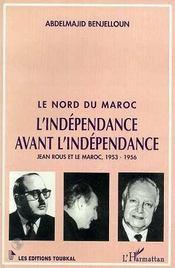 Le nord du Maroc ; l'indépendance avant l'indépendance - Intérieur - Format classique