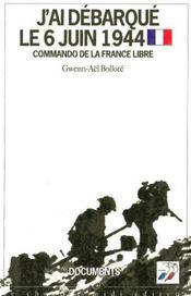 J'Ai Debarque Le 6 Juin 1944 Commando De La France Libre - Intérieur - Format classique